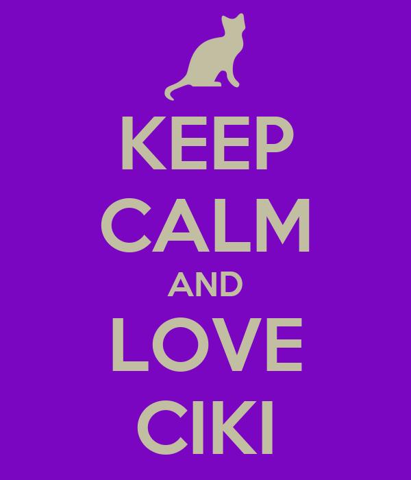 KEEP CALM AND LOVE CIKI