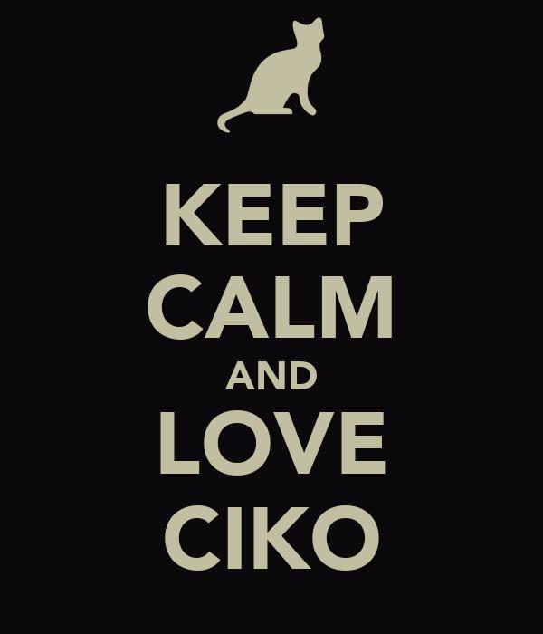 KEEP CALM AND LOVE CIKO