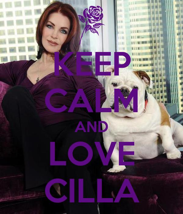 KEEP CALM AND LOVE CILLA