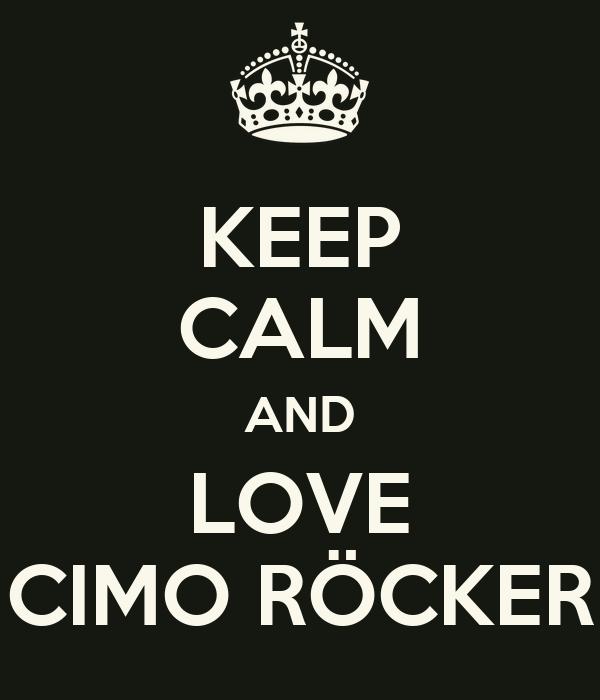 KEEP CALM AND LOVE CIMO RÖCKER