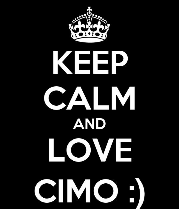 KEEP CALM AND LOVE CIMO :)