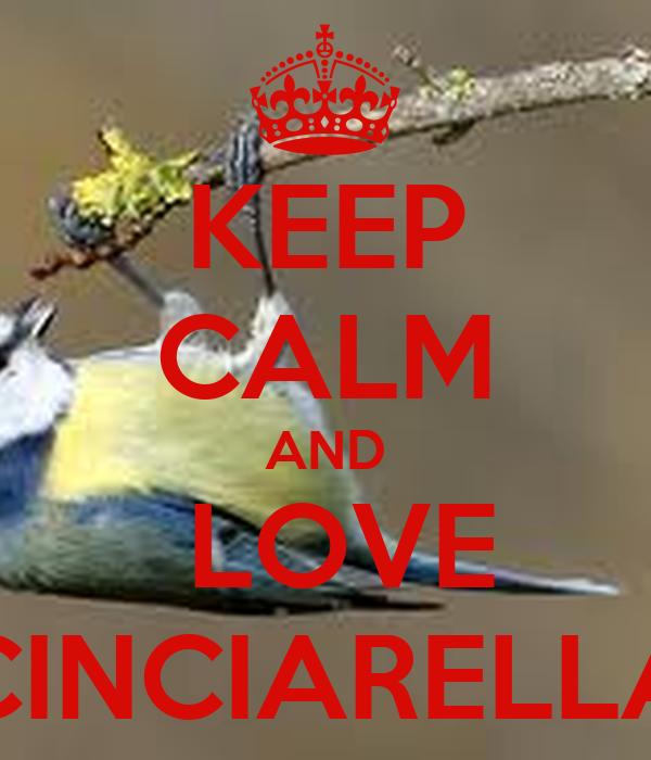 KEEP CALM AND  LOVE CINCIARELLA