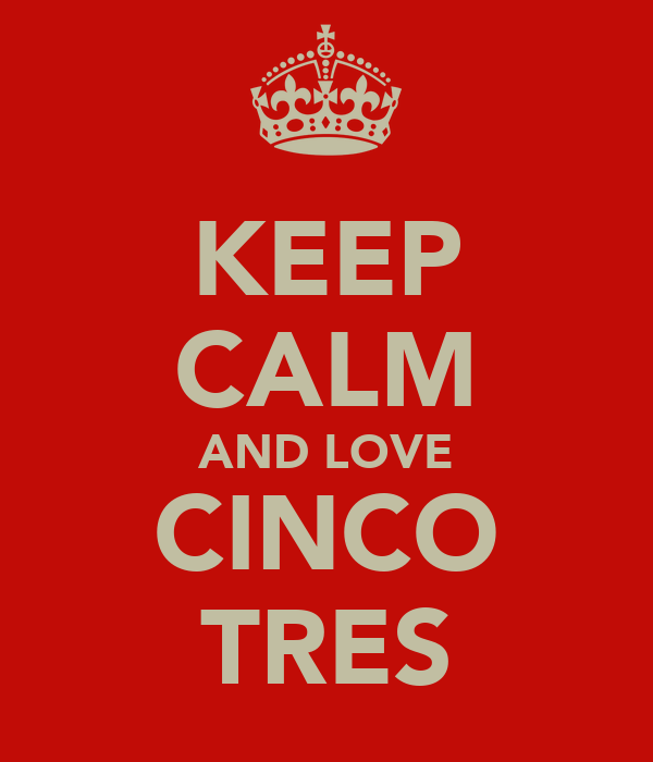 KEEP CALM AND LOVE CINCO TRES