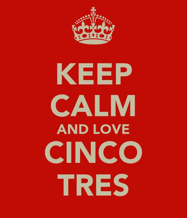 KEEP CALM AND LOVE CINCO TRES