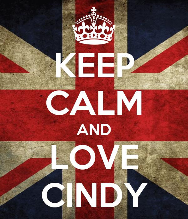 KEEP CALM AND LOVE CINDY