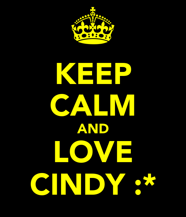 KEEP CALM AND LOVE CINDY :*