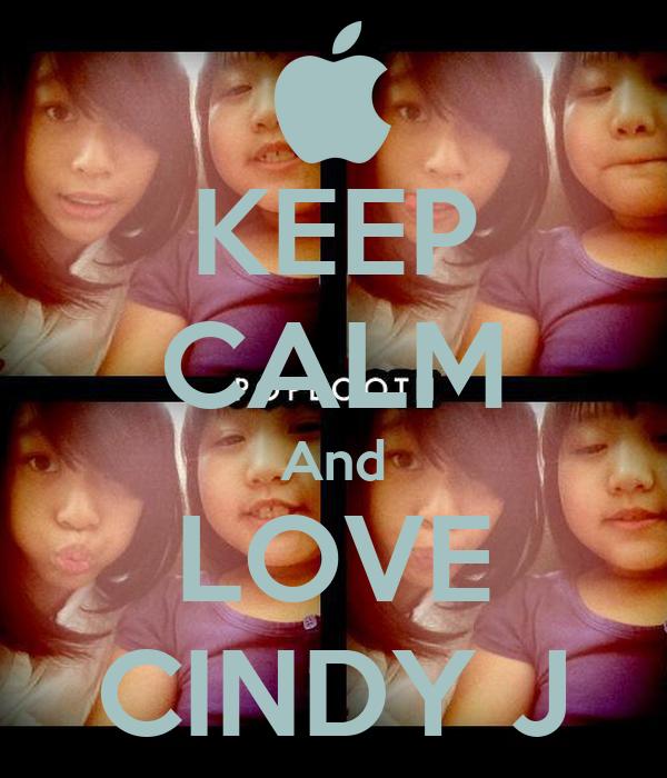 KEEP CALM And LOVE CINDY J