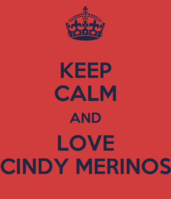 KEEP CALM AND LOVE CINDY MERINOS