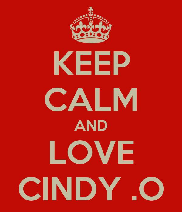 KEEP CALM AND LOVE CINDY .O