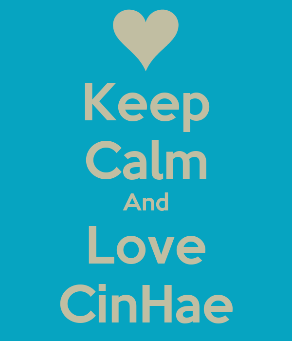 Keep Calm And Love CinHae
