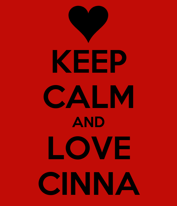 KEEP CALM AND LOVE CINNA