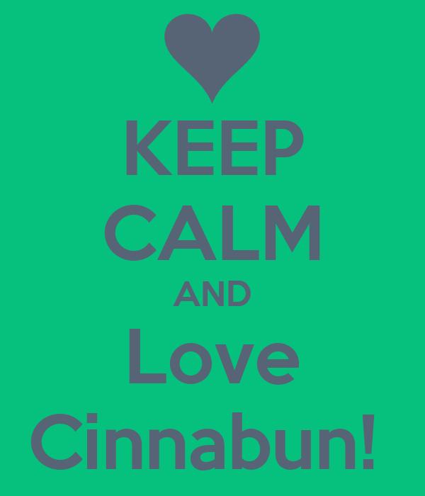 KEEP CALM AND Love Cinnabun!