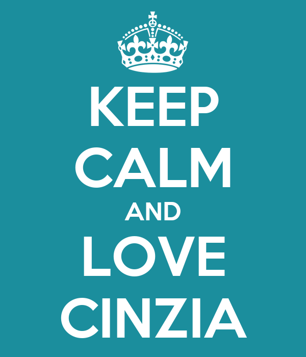 KEEP CALM AND LOVE CINZIA