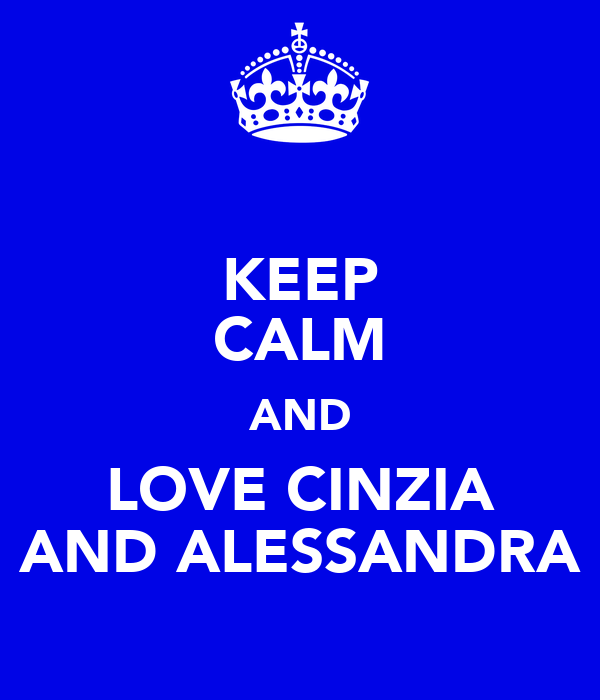 KEEP CALM AND LOVE CINZIA AND ALESSANDRA