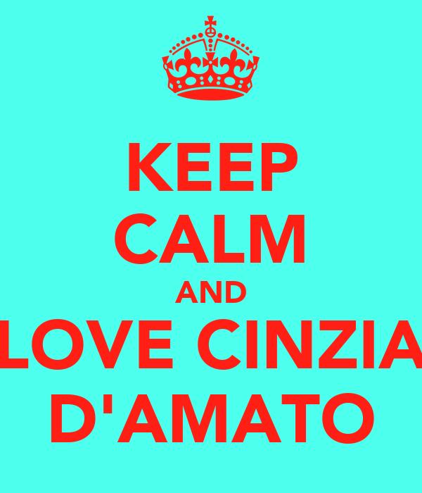 KEEP CALM AND LOVE CINZIA D'AMATO