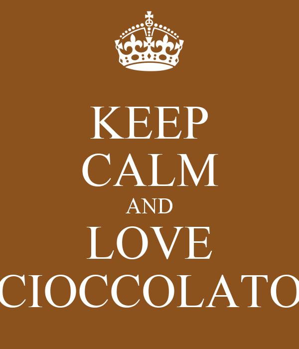 KEEP CALM AND LOVE CIOCCOLATO