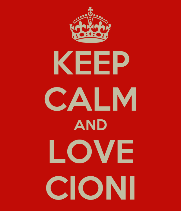 KEEP CALM AND LOVE CIONI