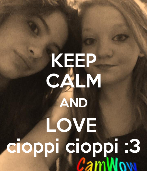 KEEP CALM AND LOVE  cioppi cioppi :3