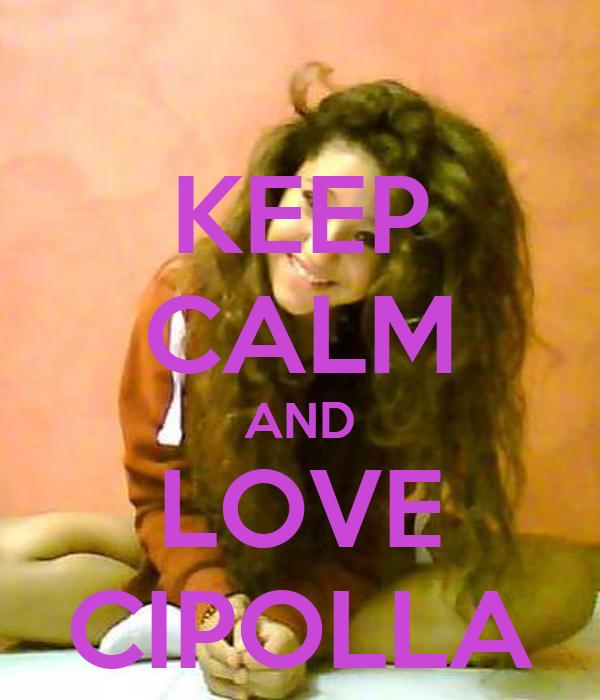 KEEP CALM AND LOVE CIPOLLA