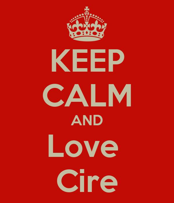 KEEP CALM AND Love  Cire