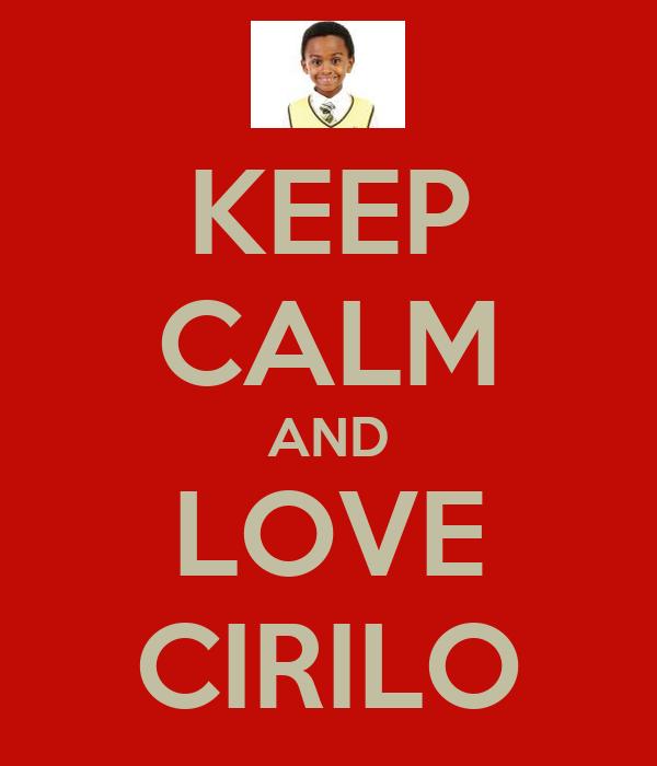 KEEP CALM AND LOVE CIRILO