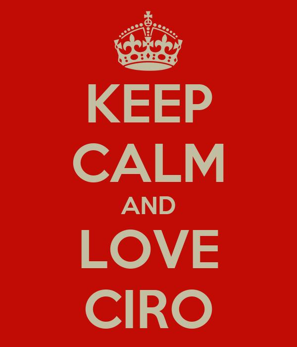 KEEP CALM AND LOVE CIRO