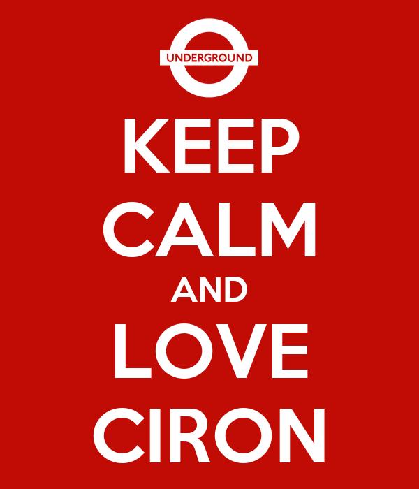 KEEP CALM AND LOVE CIRON