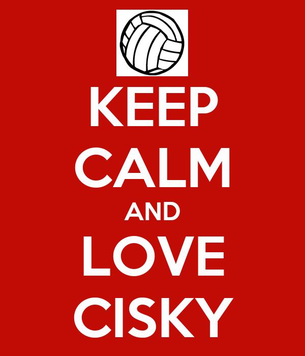 KEEP CALM AND LOVE CISKY