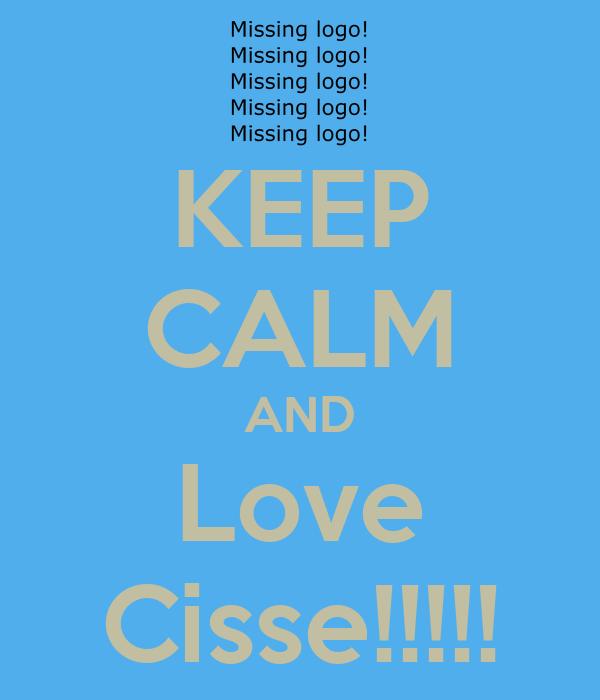 KEEP CALM AND Love Cisse!!!!!