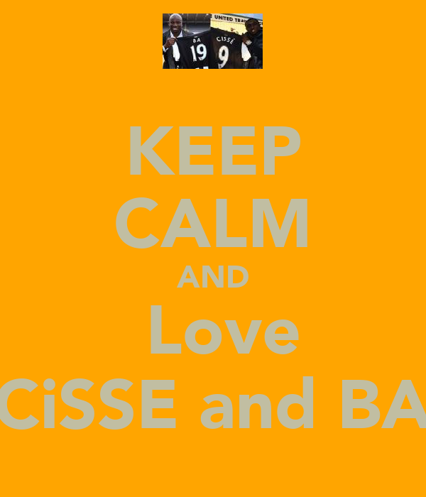 KEEP CALM AND  Love CiSSE and BA