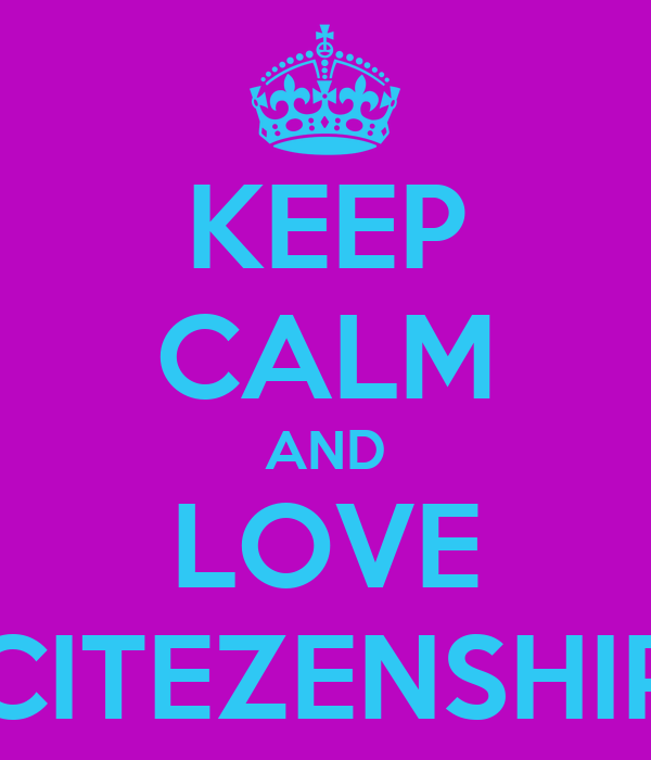 KEEP CALM AND LOVE CITEZENSHIP