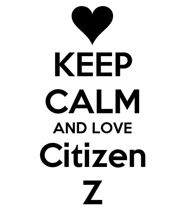 KEEP CALM AND LOVE Citizen Z