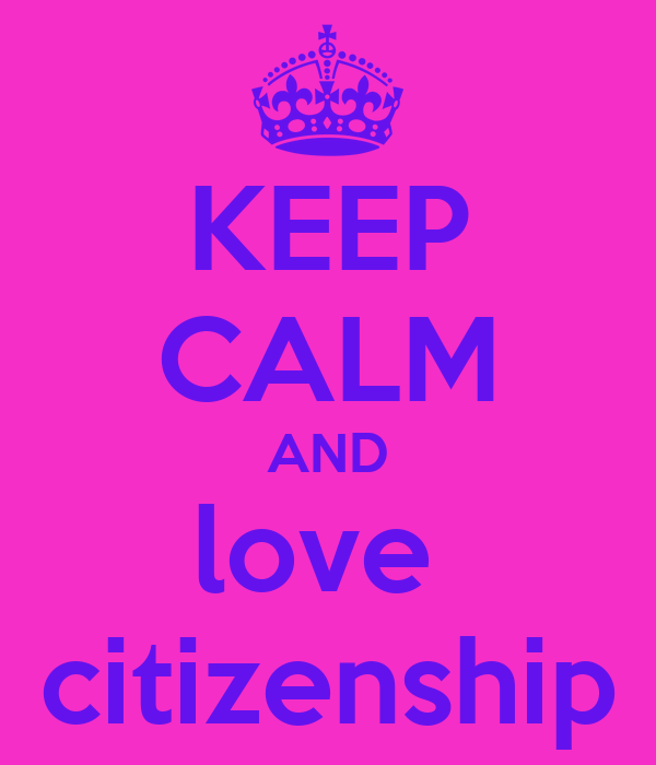 KEEP CALM AND love  citizenship
