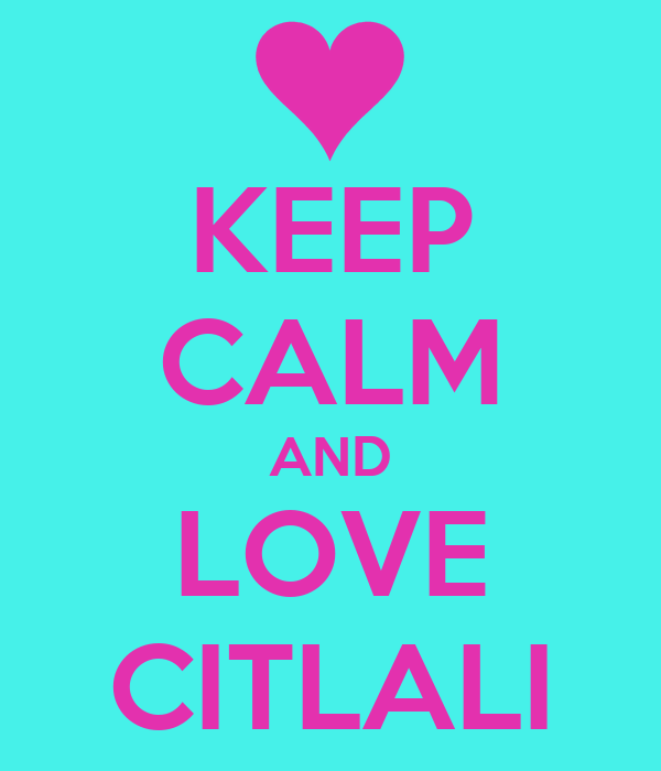 KEEP CALM AND LOVE CITLALI