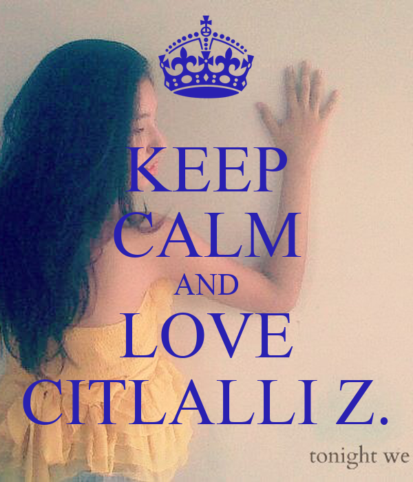 KEEP CALM AND LOVE CITLALLI Z.