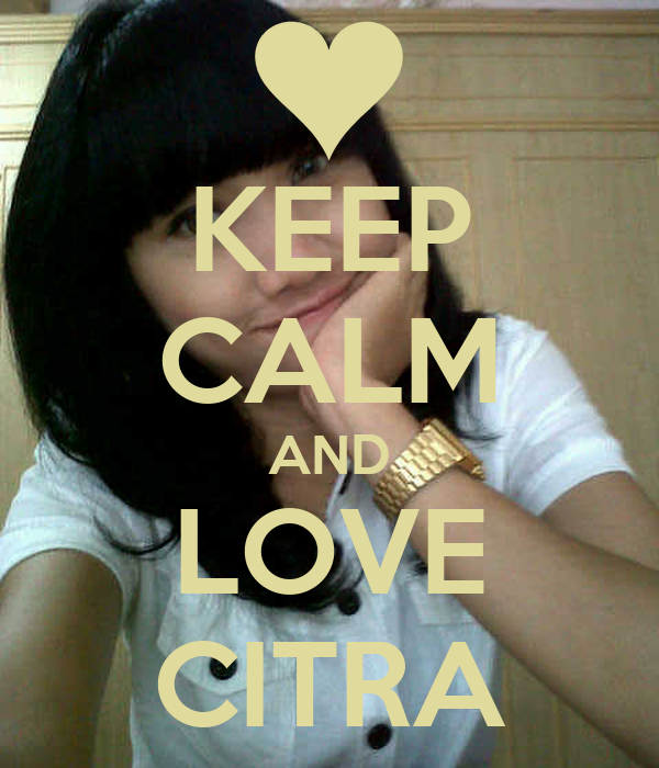 KEEP CALM AND LOVE CITRA