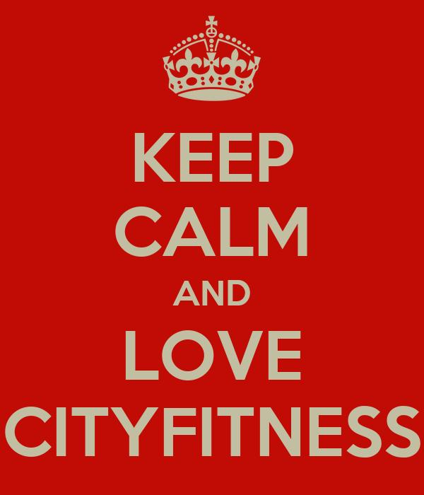 KEEP CALM AND LOVE CITYFITNESS