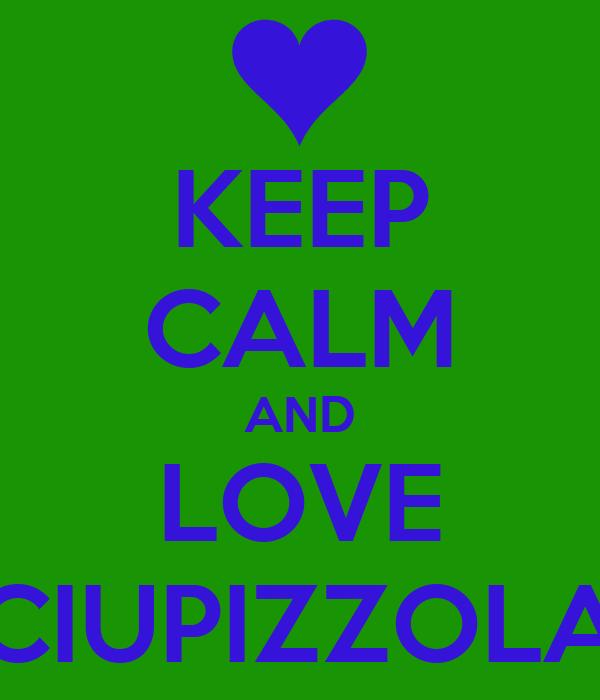 KEEP CALM AND LOVE CIUPIZZOLA