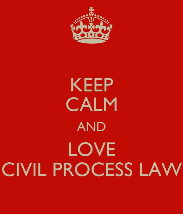 KEEP CALM AND LOVE CIVIL PROCESS LAW