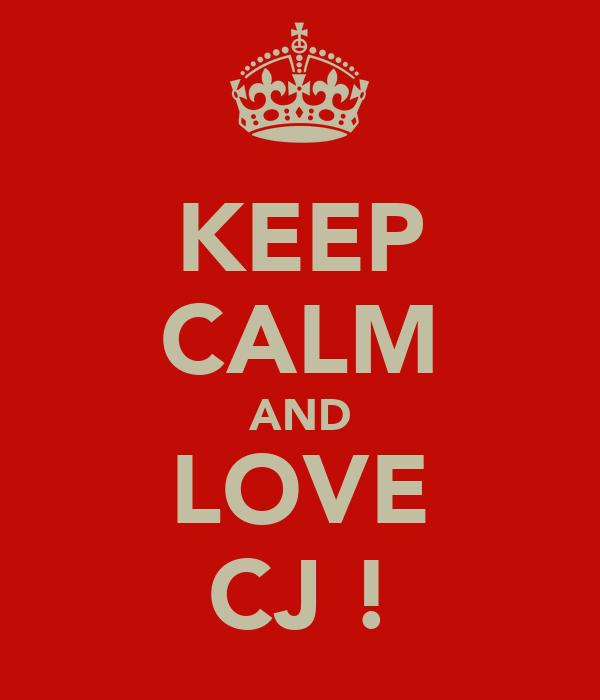 KEEP CALM AND LOVE CJ !