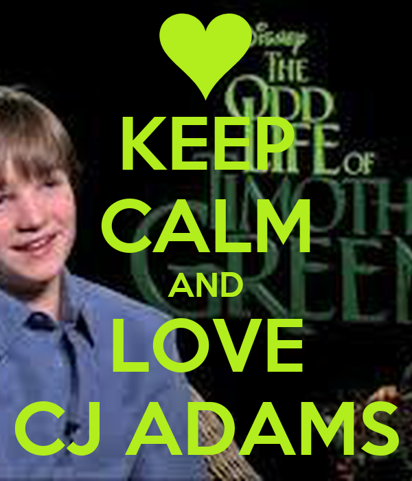 KEEP CALM AND LOVE CJ ADAMS