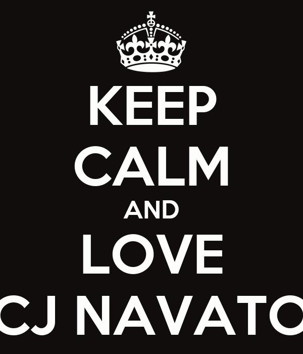 KEEP CALM AND LOVE CJ NAVATO