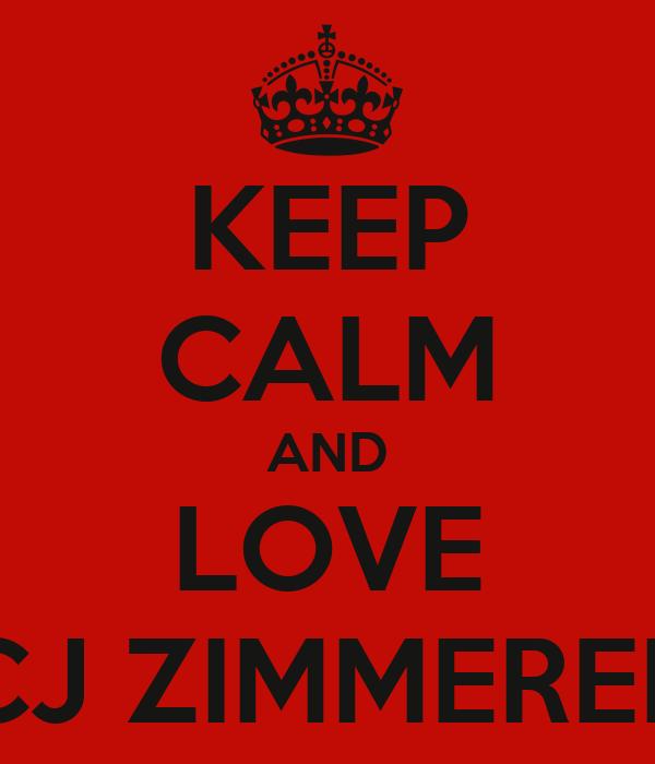 KEEP CALM AND LOVE CJ ZIMMERER