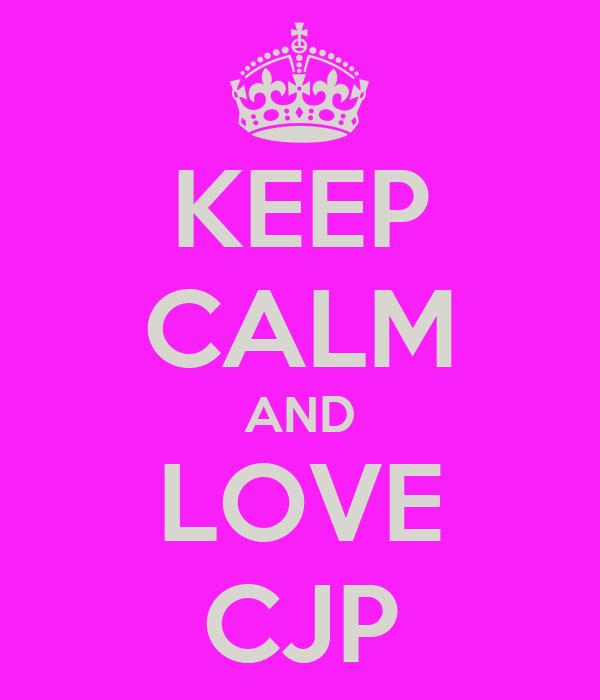 KEEP CALM AND LOVE CJP