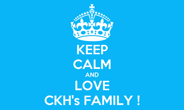 KEEP CALM AND LOVE CKH's FAMILY !