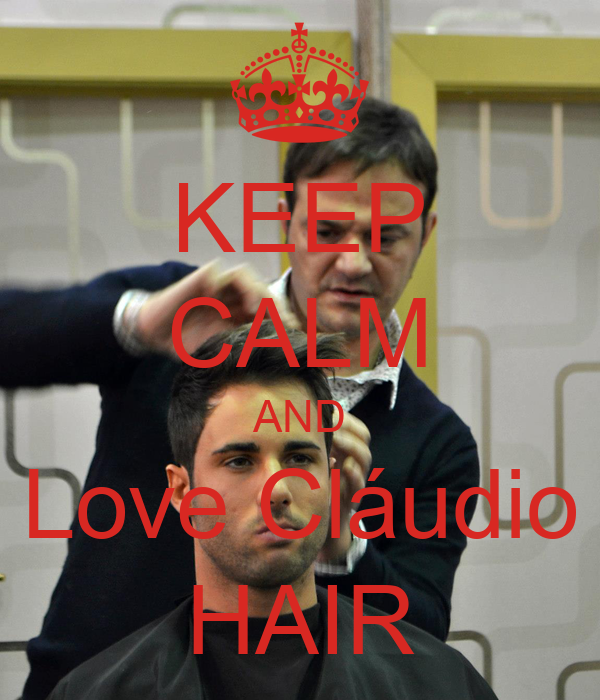 KEEP CALM AND Love Cláudio HAIR