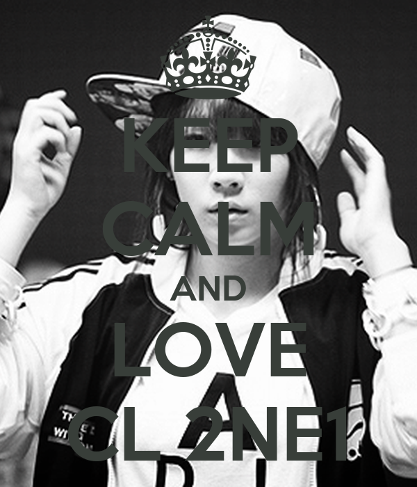 KEEP CALM AND LOVE CL 2NE1
