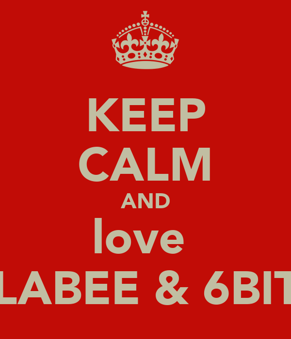 KEEP CALM AND love  CLABEE & 6BITB
