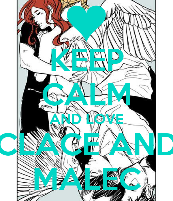 KEEP CALM AND LOVE CLACE AND MALEC