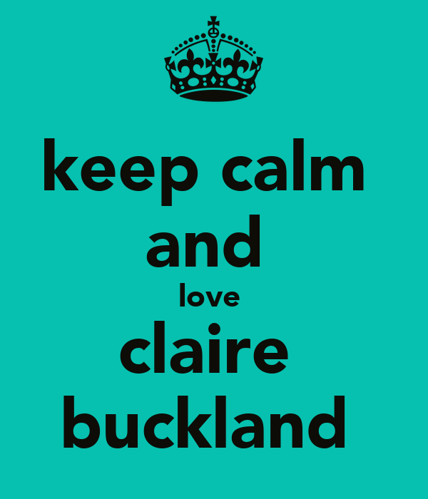 keep calm  and  love  claire  buckland
